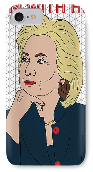 Hillary Clinton I'm With Her IPhone Case by Nicole Wilson