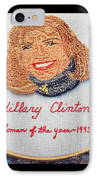 Hillary Clinton Woman Of The Year IPhone 7 Case by Randall Weidner