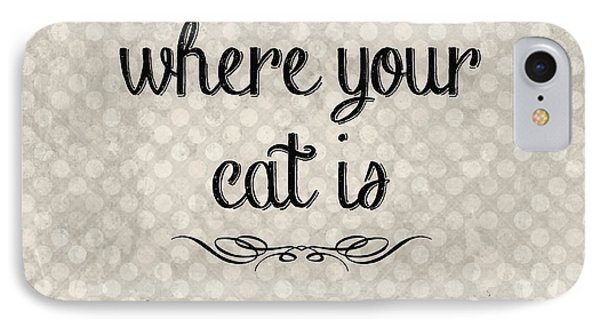 Cat iPhone 7 Case - Home Is Where Your Cat Is-jp3040 by Jean Plout