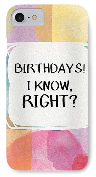 I Know Right- Birthday Art By Linda Woods IPhone Case