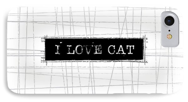 Cat iPhone 7 Case - I Love Cat Word Art by Kathleen Wong