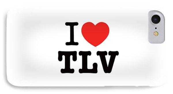 i love TLV Phone Case by Ron Shoshani