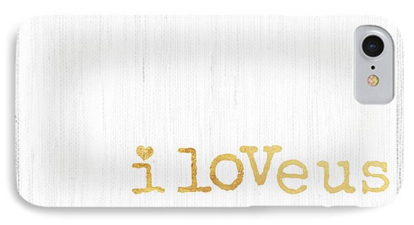 I Love Us Typography Decor IPhone Case by WALL ART and HOME DECOR