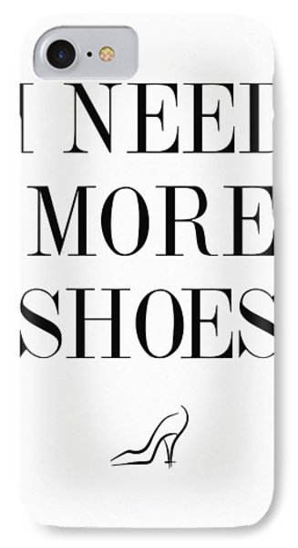 I Need More Shoes Quote IPhone 7 Case by Taylan Apukovska