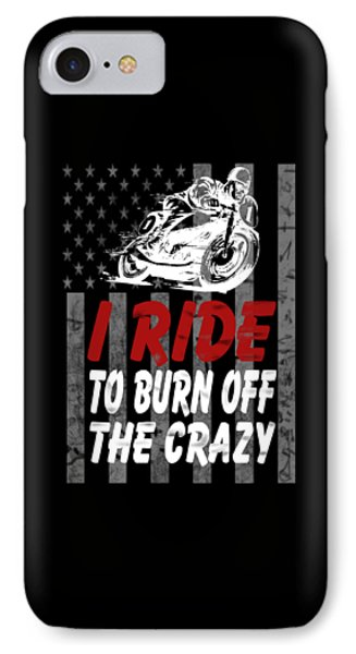 I Ride To Burn Off The Crazy IPhone Case