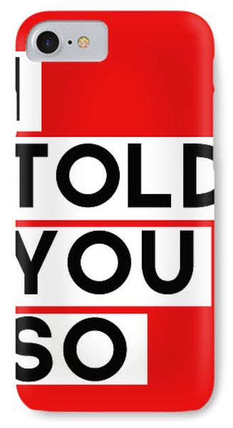 I Told You So IPhone 7 Case by Linda Woods