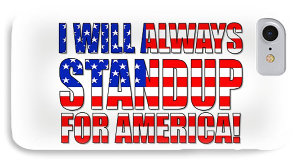I Will Always Standup For America  2 IPhone Case by Mike McGlothlen