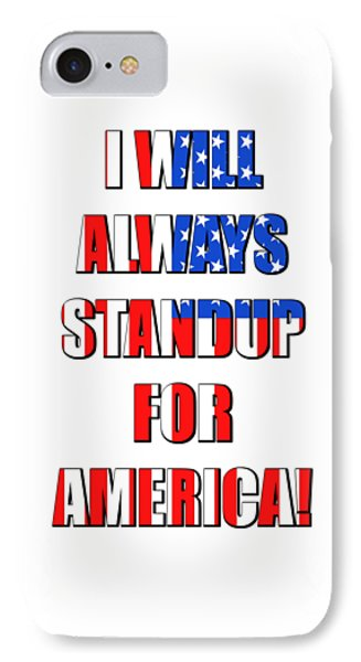 I Will Always Standup For America 4 IPhone Case by Mike McGlothlen