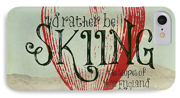 I'd Rather Be Skiing New England IPhone Case by Brandi Fitzgerald