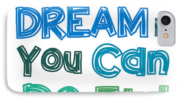 If You Can Dream It You Can Do It IPhone Case by Gina Dsgn