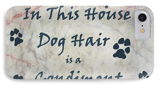 In This House Dog Hair Is A Condiment IPhone Case by William Fields