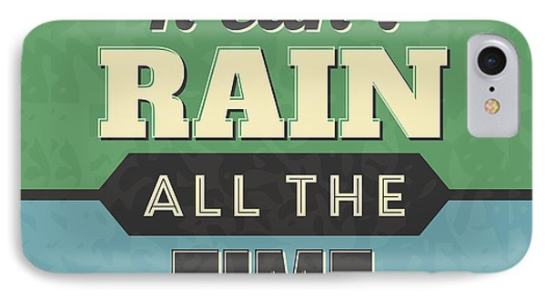 It Can't Rain All The Time IPhone Case