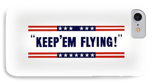 Keep 'em Flying IPhone Case by War Is Hell Store