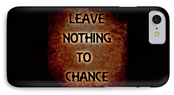 Leave Nothing To Chance IPhone Case by Dan Sproul