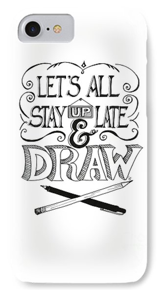 Lets All Stay Up Late And Draw IPhone Case by Cindy Garber Iverson