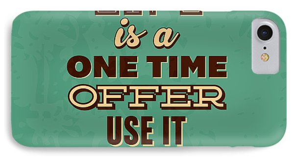 Life Is A One Time Offer IPhone Case