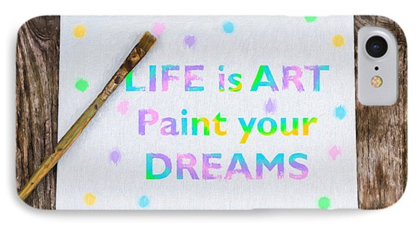 Life Is Art Paint Your Dreams IPhone Case