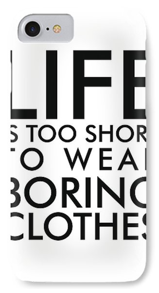 Life Is Too Short To Wear Boring Clothes IPhone Case