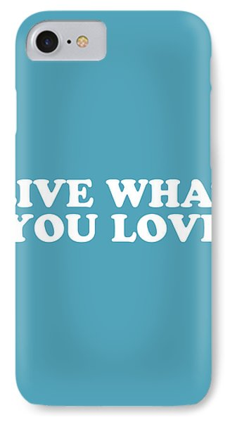 Simple iPhone 7 Case - Live What You Love Simply Inspired Series 019 by Design Turnpike
