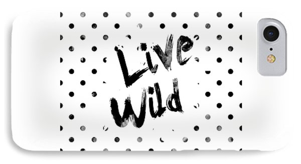 Live Wild IPhone 7 Case by Pati Photography