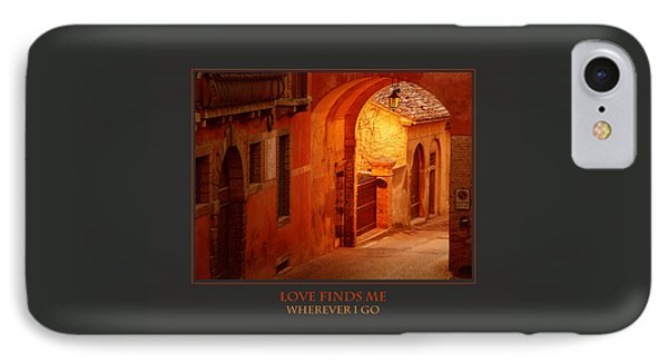 Love Finds Me Wherever I Go IPhone Case by Donna Corless
