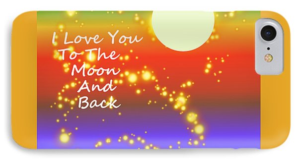 IPhone Case featuring the digital art Love You To The Moon And Back by Kathleen Sartoris