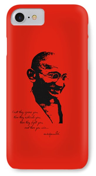 Mahatma Gandhi - First They Ignore You... IPhone Case