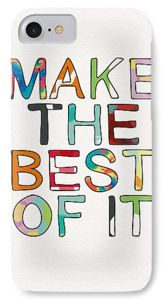 Make The Best Of It Multicolor- Art By Linda Woods IPhone 7 Case by Linda Woods