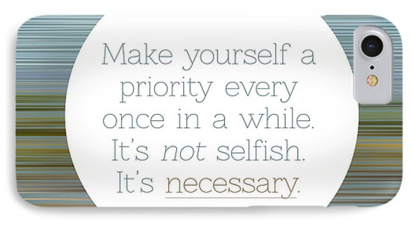Make Yourself A Priority  IPhone Case by Liesl Marelli