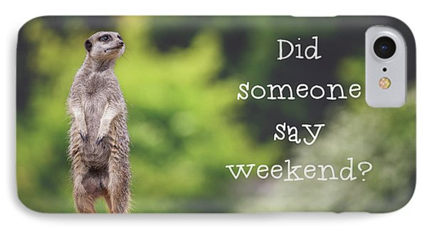 Meerkat iPhone 7 Case - Meerkat Asking If It's The Weekend Yet by Jane Rix