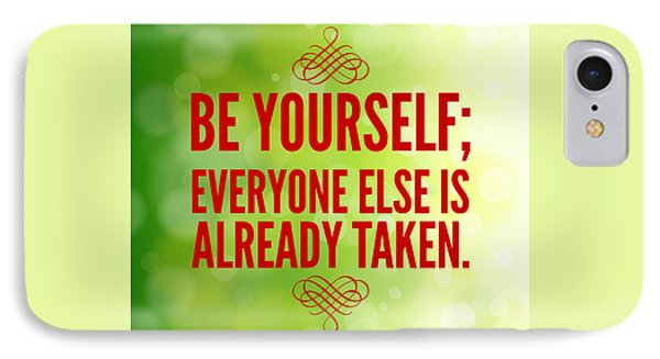 Motivational Quote Be Yourself Everyone Else Is Already Taken IPhone Case by Matthias Hauser