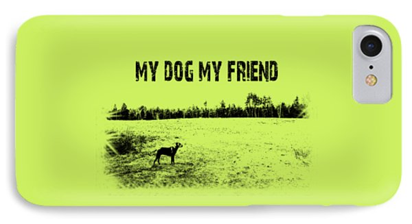 My Dog My Friend IPhone Case by Mim White