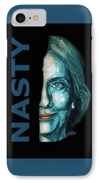 Nasty - Hillary Clinton IPhone Case by Konni Jensen