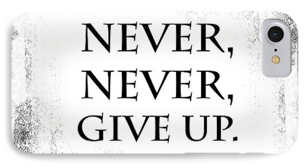Never Never Never Give Up Quote IPhone Case
