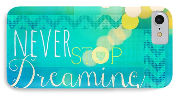 Never Stop Dreaming IPhone Case by Brandi Fitzgerald