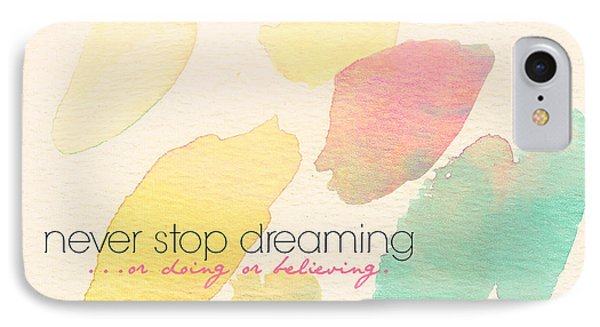 Never Stop Dreaming Doing Believing IPhone Case by Brandi Fitzgerald