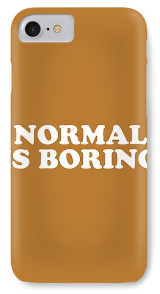 Simple iPhone 7 Case - Normal Is Boring Simply Inspired Series 016 by Design Turnpike