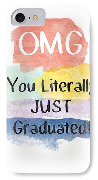 Omg You Literally Just Graduated Card- Art By Linda Woods IPhone Case by Linda Woods