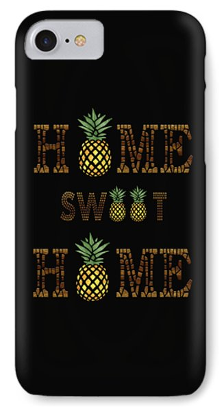 IPhone Case featuring the digital art Pineapple Home Sweet Home Typography by Georgeta Blanaru