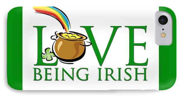 Pot Of Gold Love Being Irish IPhone Case by Greg Slocum