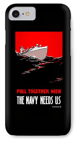 Pull Together Men - The Navy Needs Us IPhone Case by War Is Hell Store
