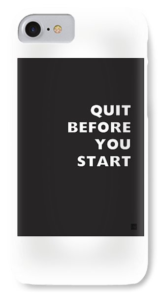Quit Before You Start- Art By Linda Woods IPhone Case
