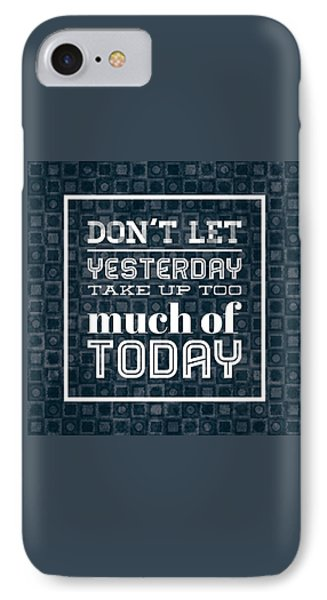 Quote Dont Let Yesterday Take Up Too Much Of Today IPhone Case by Matthias Hauser