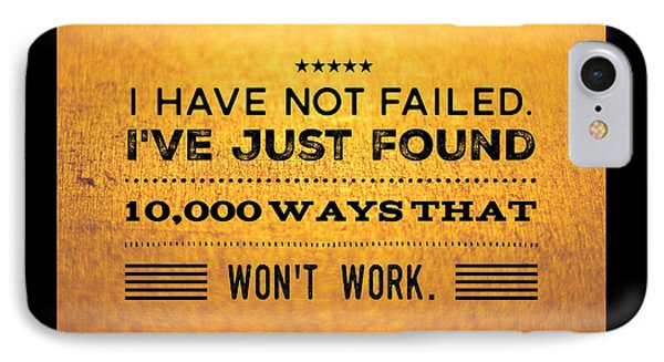 Quote I Have Not Failed I Have Just Found 10000 Ways That Wont Work IPhone Case by Matthias Hauser