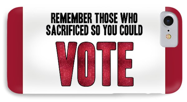 Remember Those Who Sacrificed So You Could Vote IPhone 7 Case by Liesl Marelli
