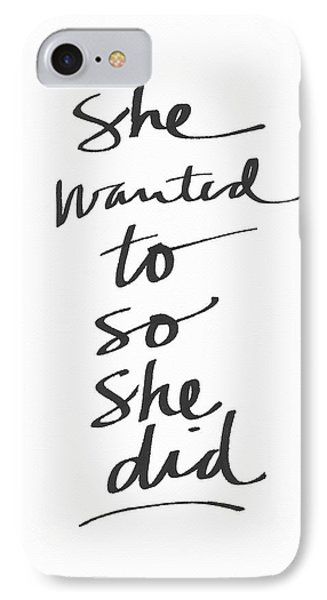 She Wanted To So She Did- Art By Linda Woods IPhone 7 Case by Linda Woods