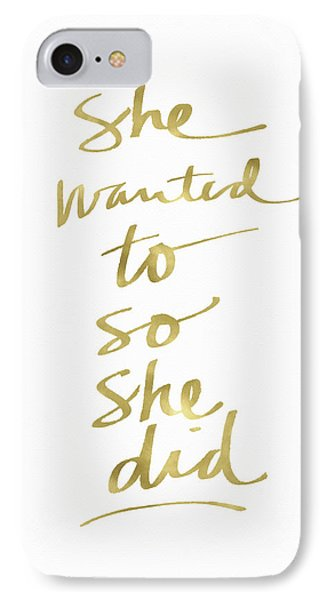 She Wanted To So She Did Gold- Art By Linda Woods IPhone Case by Linda Woods
