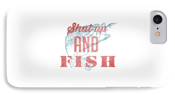 Shut Up And Fish IPhone Case by Edward Fielding