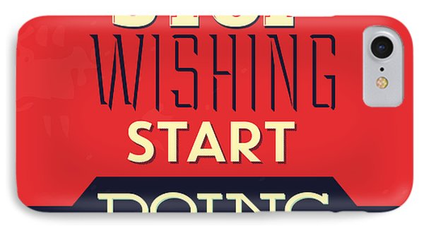 Stop Wishing Start Doing IPhone Case by Naxart Studio
