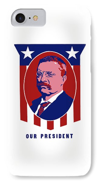 Teddy Roosevelt - Our President  IPhone Case by War Is Hell Store
